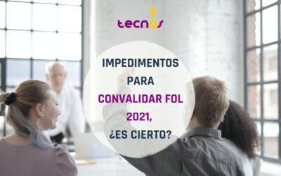 Impedimentos para Convalidar FOL 2021, ¿Es cierto?